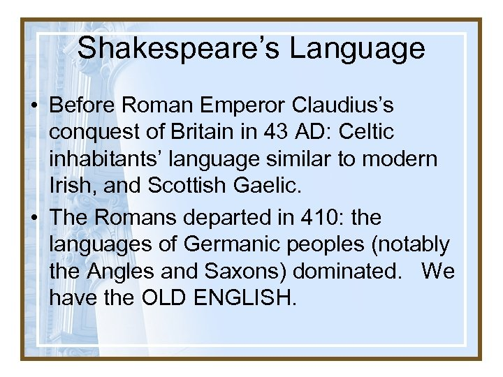 Shakespeare's Language • Before Roman Emperor Claudius's conquest of Britain in 43 AD: Celtic