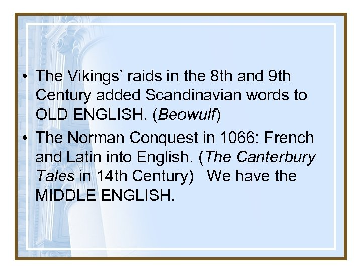 • The Vikings' raids in the 8 th and 9 th Century added