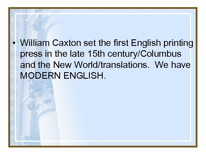 • William Caxton set the first English printing press in the late 15