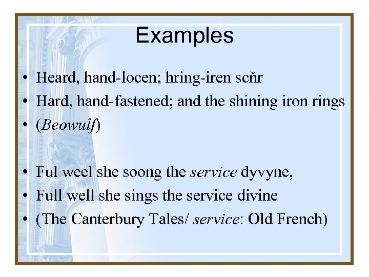 Examples • Heard, hand-locen; hring-iren scňr • Hard, hand-fastened; and the shining iron rings