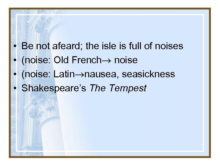 • • Be not afeard; the isle is full of noises (noise: Old