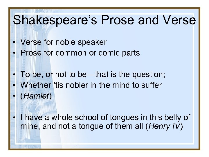 Shakespeare's Prose and Verse • Verse for noble speaker • Prose for common or