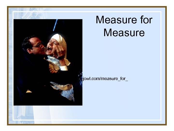 Measure for Measure http: //www. cheekbyjowl. com/measure_for_ measure. php