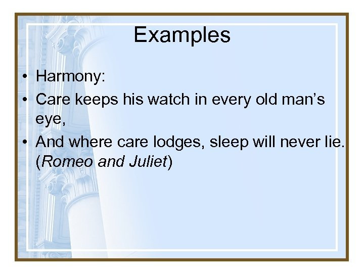 Examples • Harmony: • Care keeps his watch in every old man's eye, •