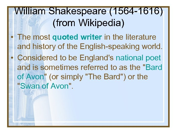 William Shakespeare (1564 -1616) (from Wikipedia) • The most quoted writer in the literature