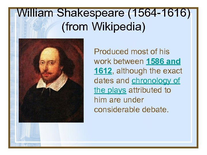 William Shakespeare (1564 -1616) (from Wikipedia) Produced most of his work between 1586 and