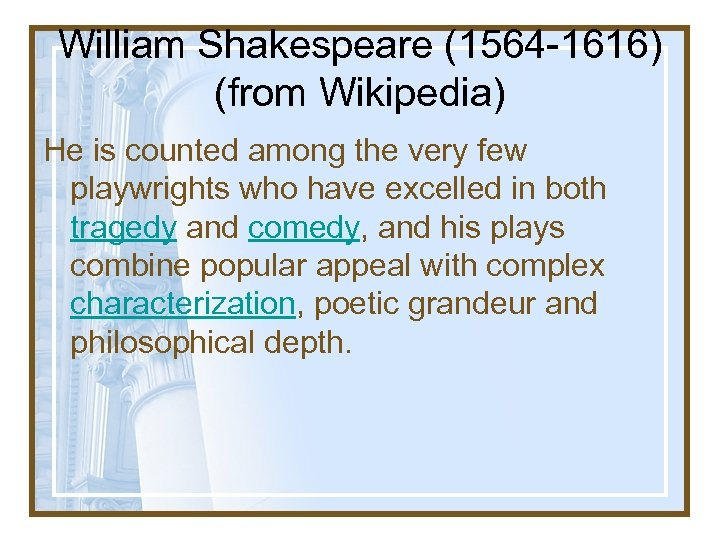 William Shakespeare (1564 -1616) (from Wikipedia) He is counted among the very few playwrights