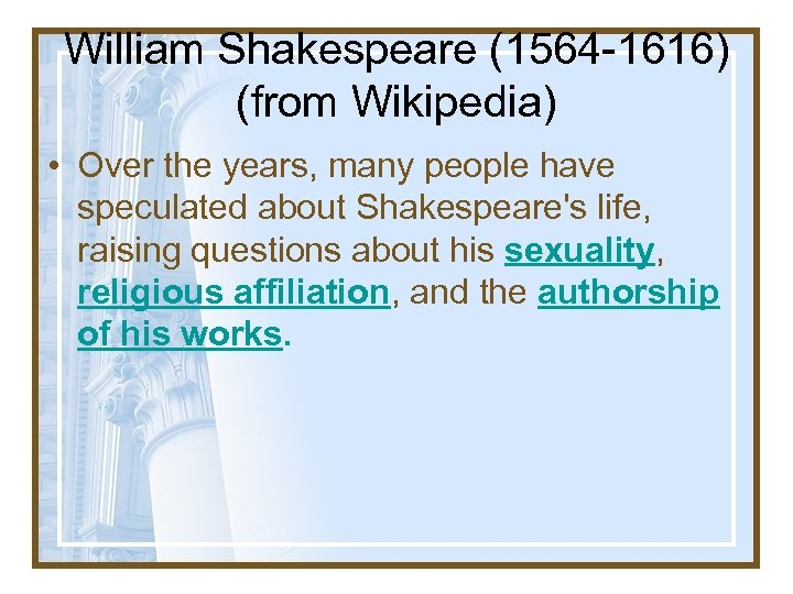 William Shakespeare (1564 -1616) (from Wikipedia) • Over the years, many people have speculated