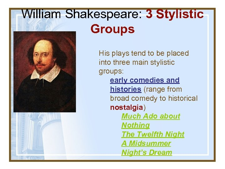 William Shakespeare: 3 Stylistic Groups His plays tend to be placed into three main