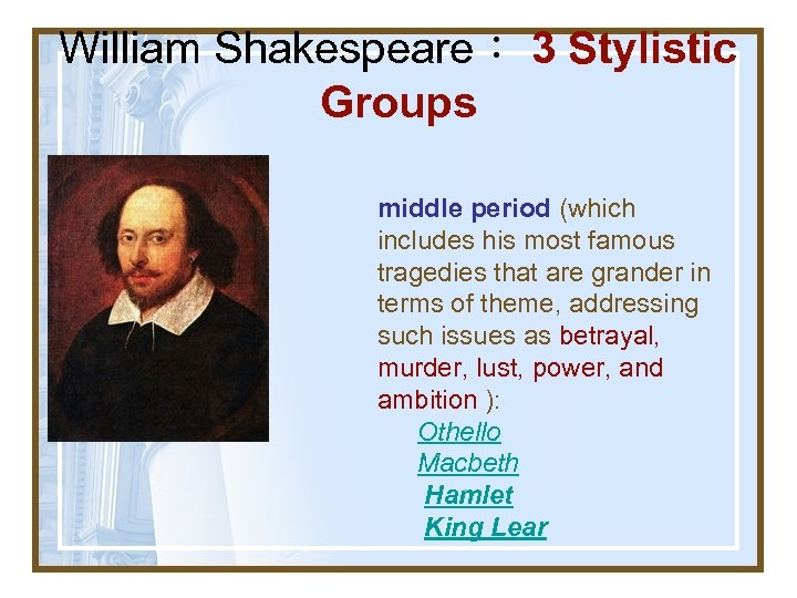William Shakespeare: 3 Stylistic Groups middle period (which includes his most famous tragedies that