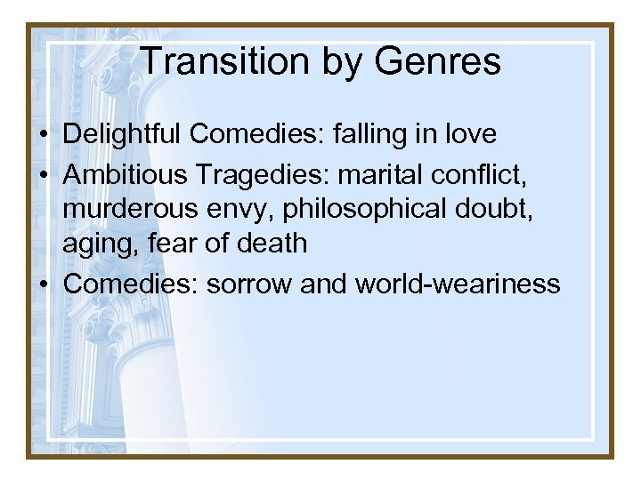Transition by Genres • Delightful Comedies: falling in love • Ambitious Tragedies: marital conflict,