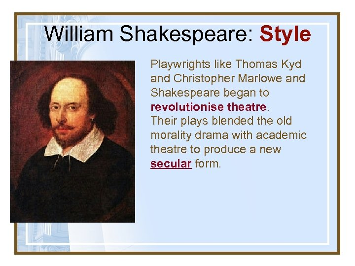 William Shakespeare: Style Playwrights like Thomas Kyd and Christopher Marlowe and Shakespeare began to