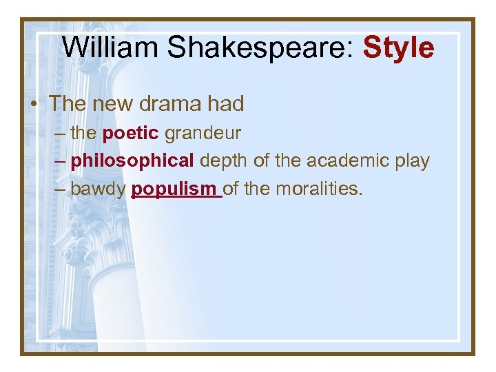 William Shakespeare: Style • The new drama had – the poetic grandeur – philosophical