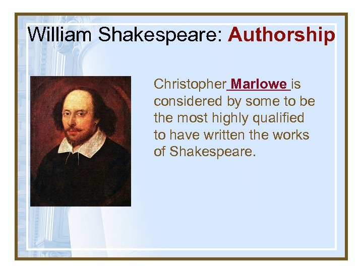 William Shakespeare: Authorship Christopher Marlowe is considered by some to be the most highly