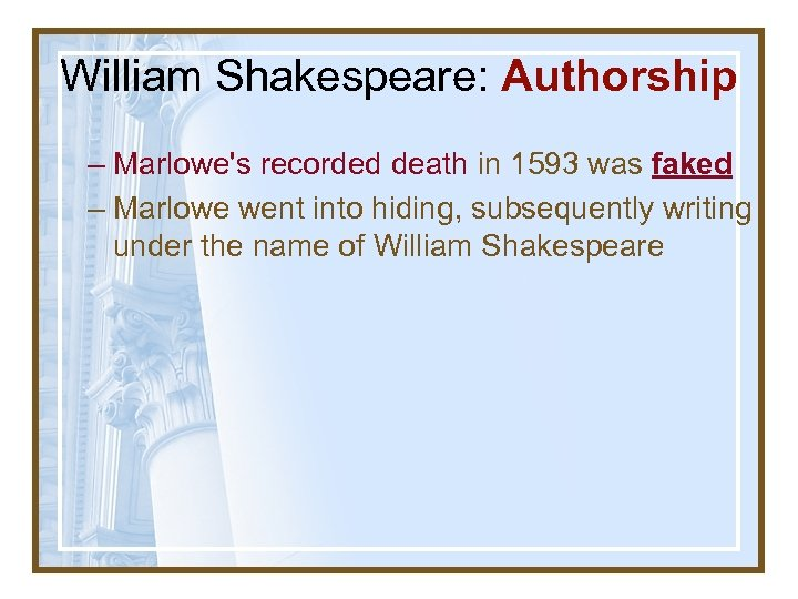 William Shakespeare: Authorship – Marlowe's recorded death in 1593 was faked – Marlowe went
