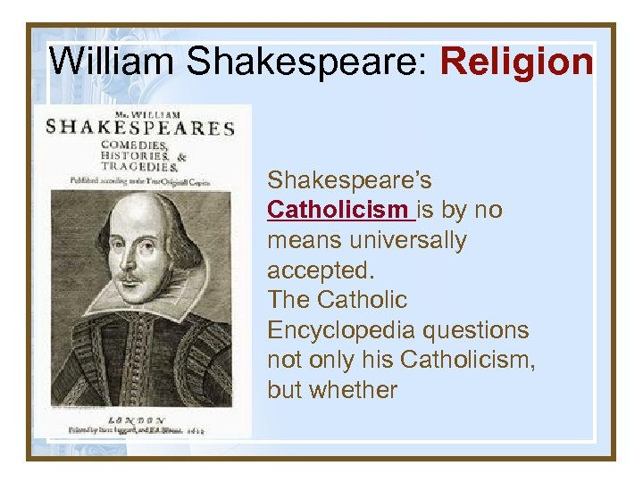 William Shakespeare: Religion Shakespeare's Catholicism is by no means universally accepted. The Catholic Encyclopedia