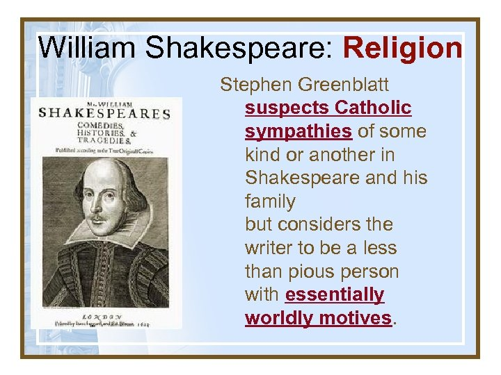 William Shakespeare: Religion Stephen Greenblatt suspects Catholic sympathies of some kind or another in