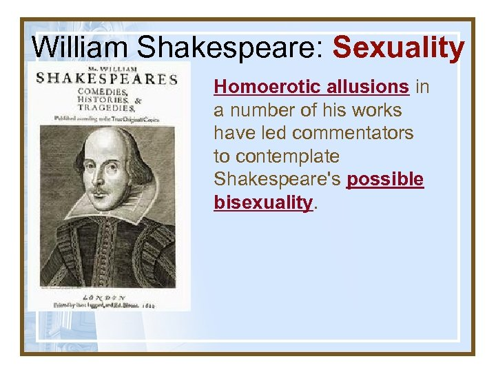 William Shakespeare: Sexuality Homoerotic allusions in a number of his works have led commentators