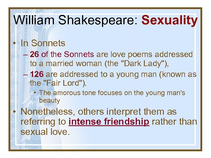 William Shakespeare: Sexuality • In Sonnets – 26 of the Sonnets are love poems