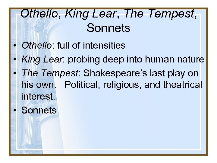 Othello, King Lear, The Tempest, Sonnets • Othello: full of intensities • King Lear: