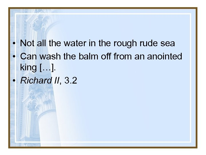 • Not all the water in the rough rude sea • Can wash