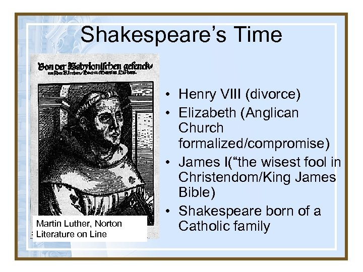 Shakespeare's Time Martin Luther, Norton Literature on Line • Henry VIII (divorce) • Elizabeth
