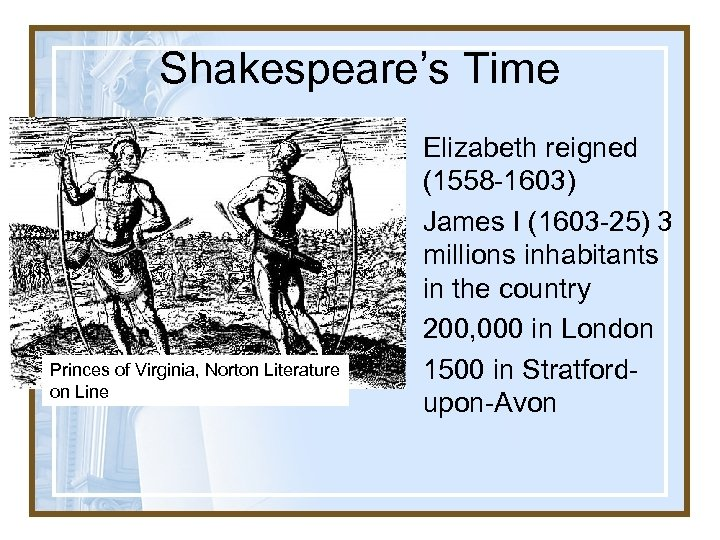 Shakespeare's Time Princes of Virginia, Norton Literature on Line • Elizabeth reigned (1558 -1603)