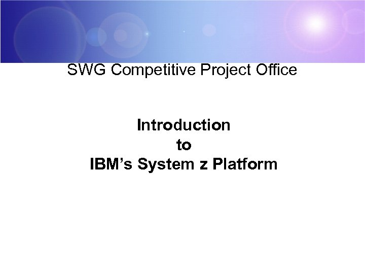 SWG Competitive Project Office Introduction to IBM's System z Platform