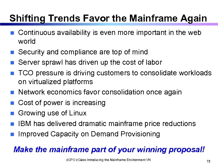 Shifting Trends Favor the Mainframe Again n n n n Continuous availability is even