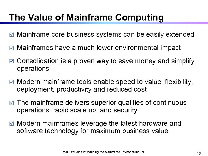 The Value of Mainframe Computing þ Mainframe core business systems can be easily extended
