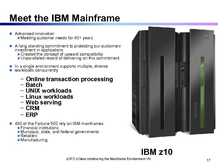 Meet the IBM Mainframe n Advanced innovation u. Meeting customer needs for 40+ years