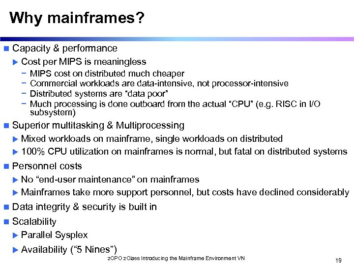 Why mainframes? n Capacity & performance u Cost per MIPS is meaningless − MIPS