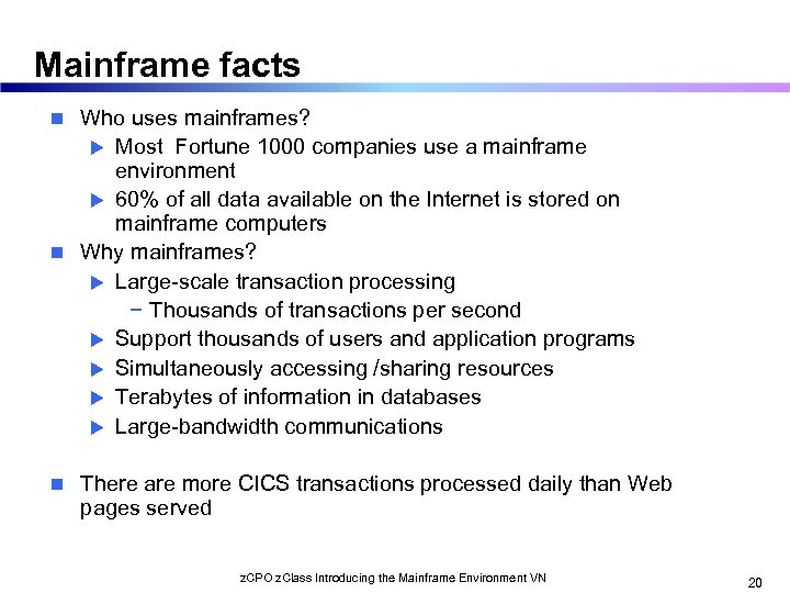 Mainframe facts Who uses mainframes? u Most Fortune 1000 companies use a mainframe environment