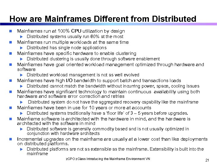 How are Mainframes Different from Distributed n Mainframes run at 100% CPU utilization by