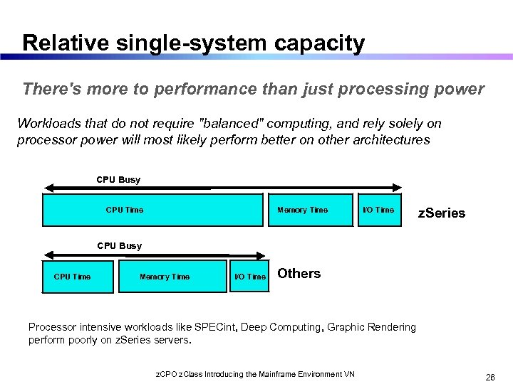 Relative single-system capacity There's more to performance than just processing power Workloads that do