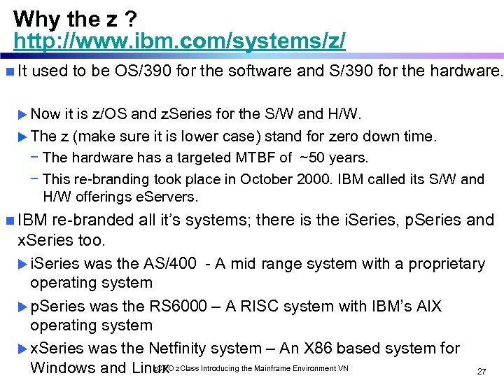 Why the z ? http: //www. ibm. com/systems/z/ n It used to be OS/390