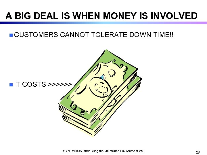A BIG DEAL IS WHEN MONEY IS INVOLVED n CUSTOMERS n IT CANNOT TOLERATE