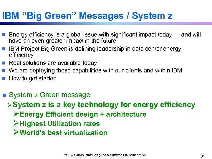 """IBM """"Big Green"""" Messages / System z n Energy efficiency is a global issue"""