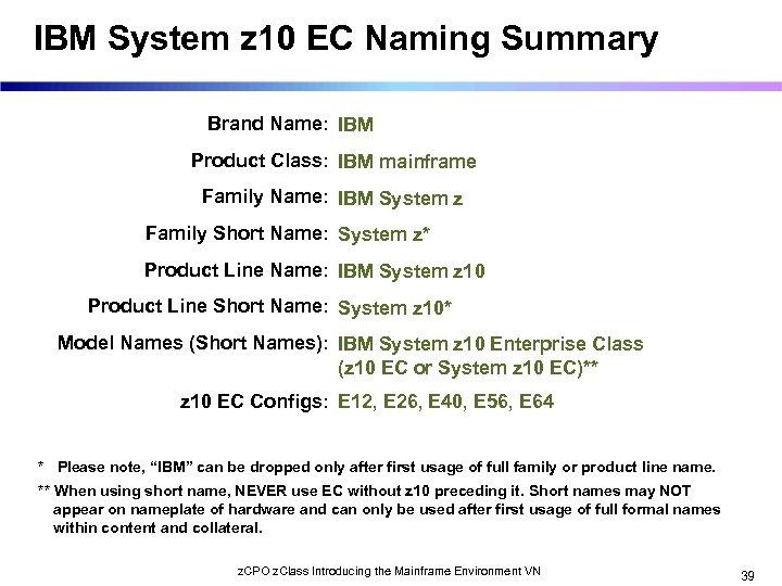 IBM System z 10 EC Naming Summary Brand Name: IBM Product Class: IBM mainframe