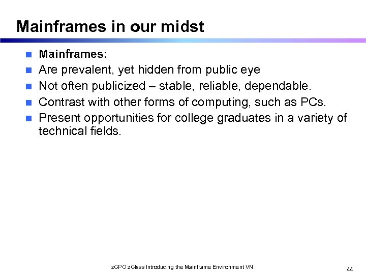 Mainframes in our midst n n n Mainframes: Are prevalent, yet hidden from public