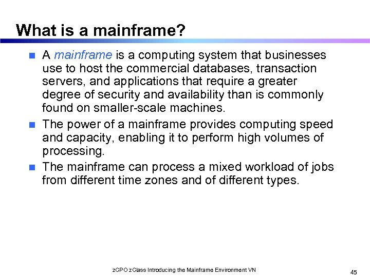What is a mainframe? A mainframe is a computing system that businesses use to