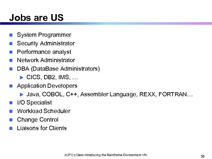 Jobs are US n n n n n System Programmer Security Administrator Performance analyst