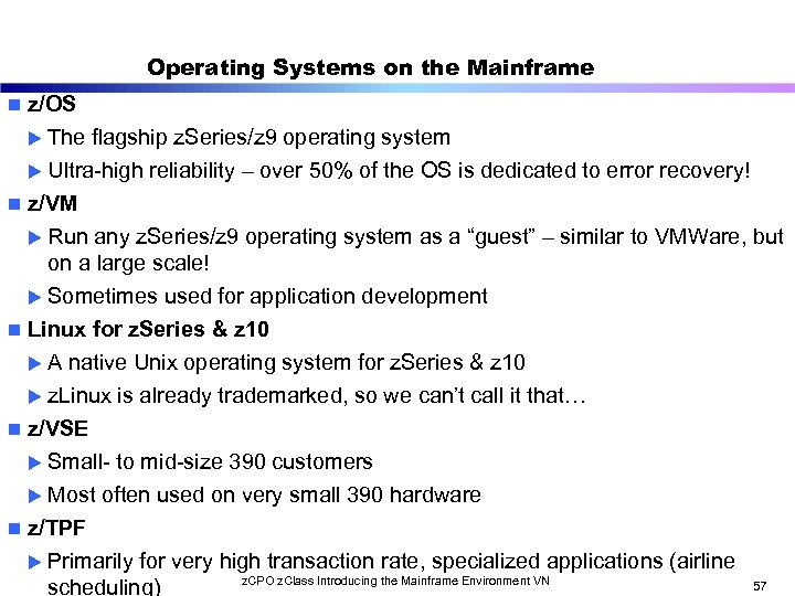 Operating Systems on the Mainframe n z/OS u The flagship z. Series/z 9 operating