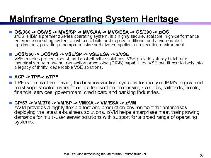 Mainframe Operating System Heritage n OS/360 -> OS/VS -> MVS/SP -> MVS/XA -> MVS/ESA