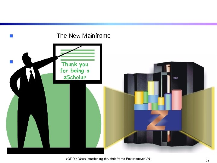 n n The New Mainframe Thank you for being a z. Scholar z. CPO
