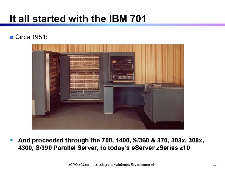 It all started with the IBM 701 n Circa 1951: And proceeded through the