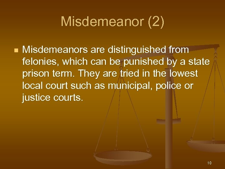 Misdemeanor (2) n Misdemeanors are distinguished from felonies, which can be punished by a