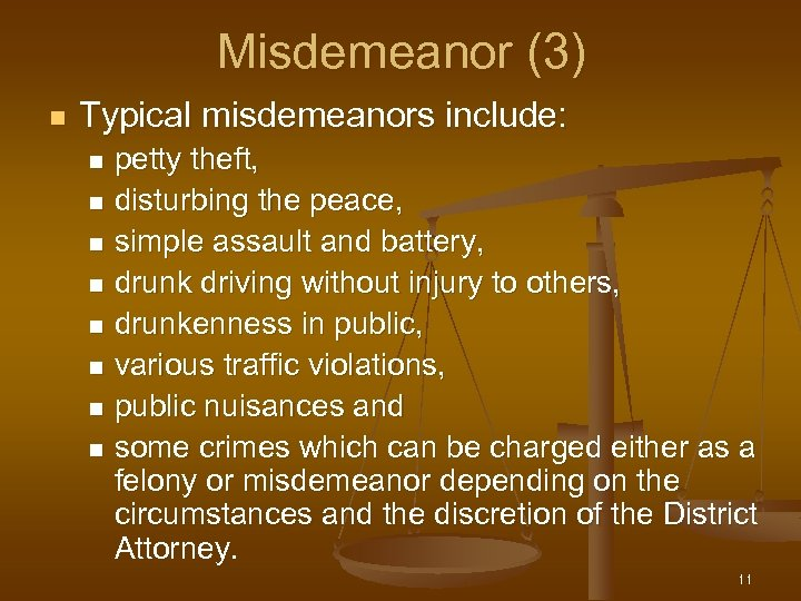 Misdemeanor (3) n Typical misdemeanors include: petty theft, n disturbing the peace, n simple