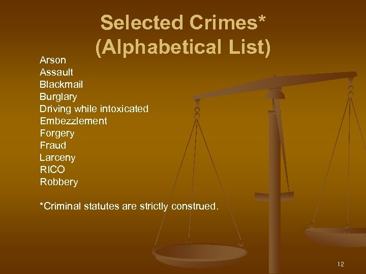 Selected Crimes* (Alphabetical List) Arson Assault Blackmail Burglary Driving while intoxicated Embezzlement Forgery Fraud