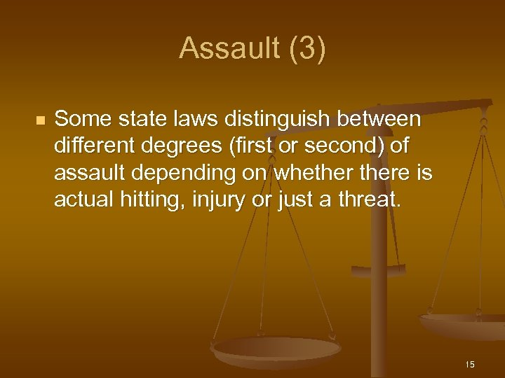 Assault (3) n Some state laws distinguish between different degrees (first or second) of